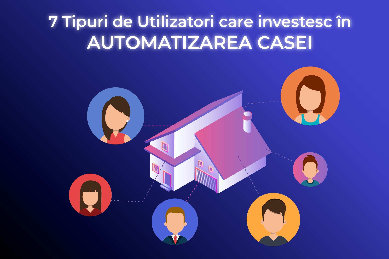tipuri de utilizatori care investesc in automatizarea casei
